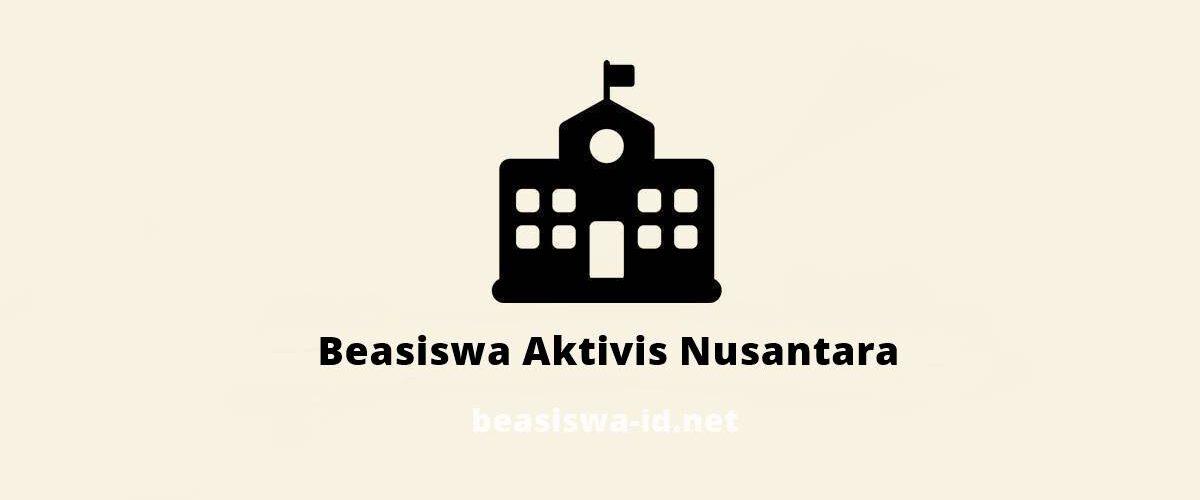 Beasiswa Aktivis Nusantara 2016 2017 Untuk Mahasiswa S1