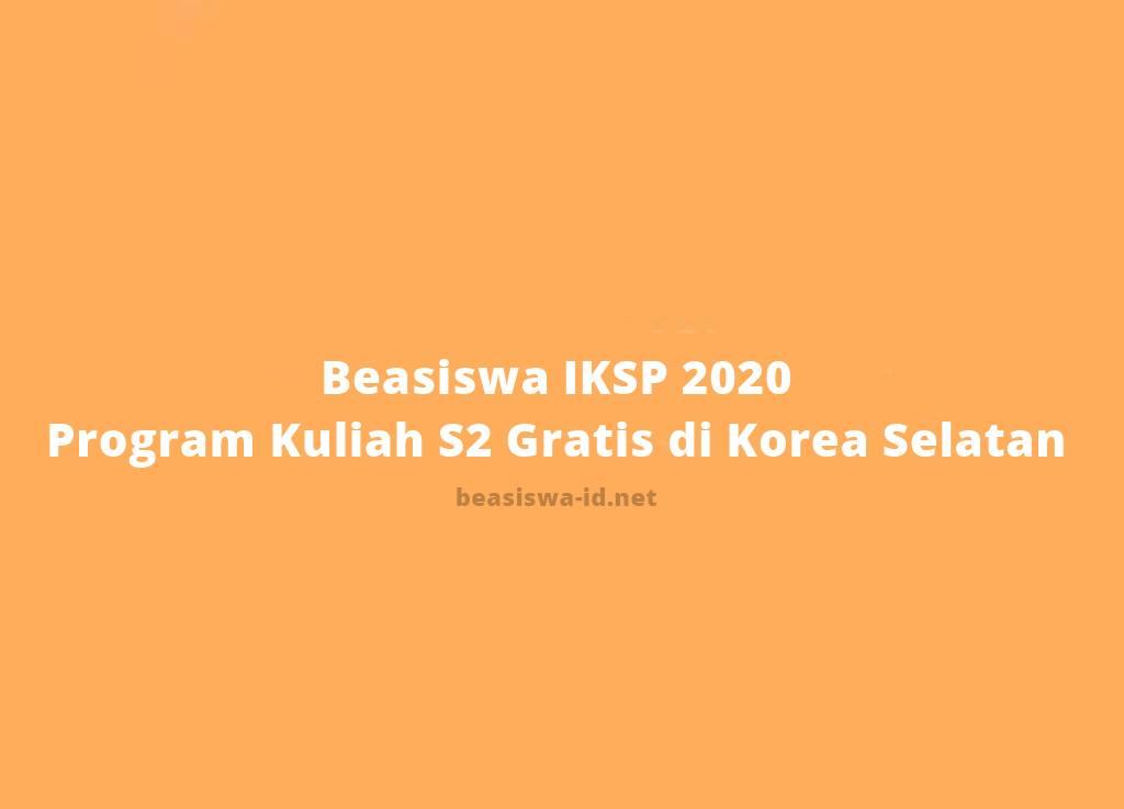 Beasiswa Iksp 2020 2021 Program Kuliah S2 (master) Gratis Di Korea Selatan