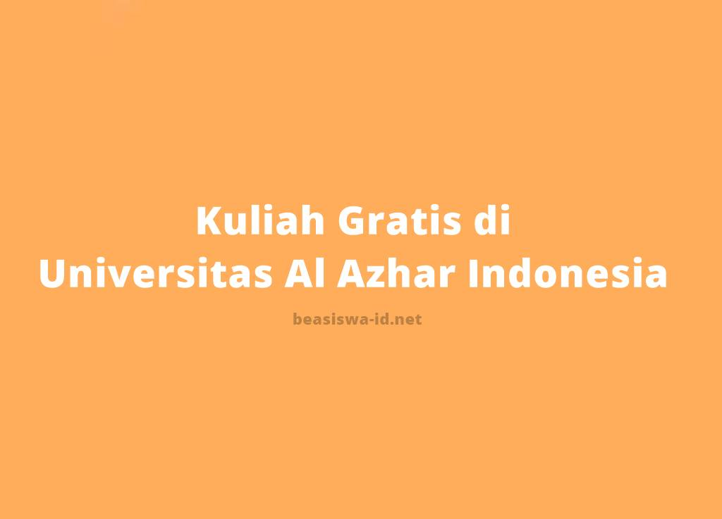 Kuliah Gratis Di Universitas Al Azhar Indonesia Program Kip 2020 2021