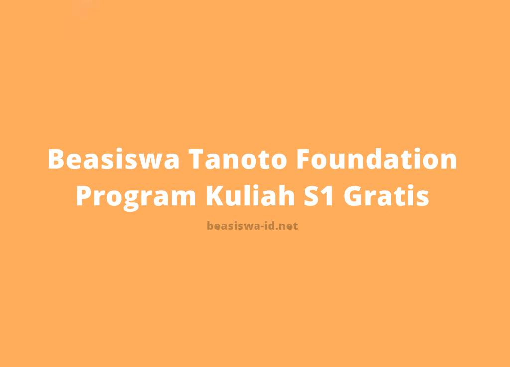 Kuliah S1 Gratis Program Beasiswa Tanoto Foundation 2020 2021